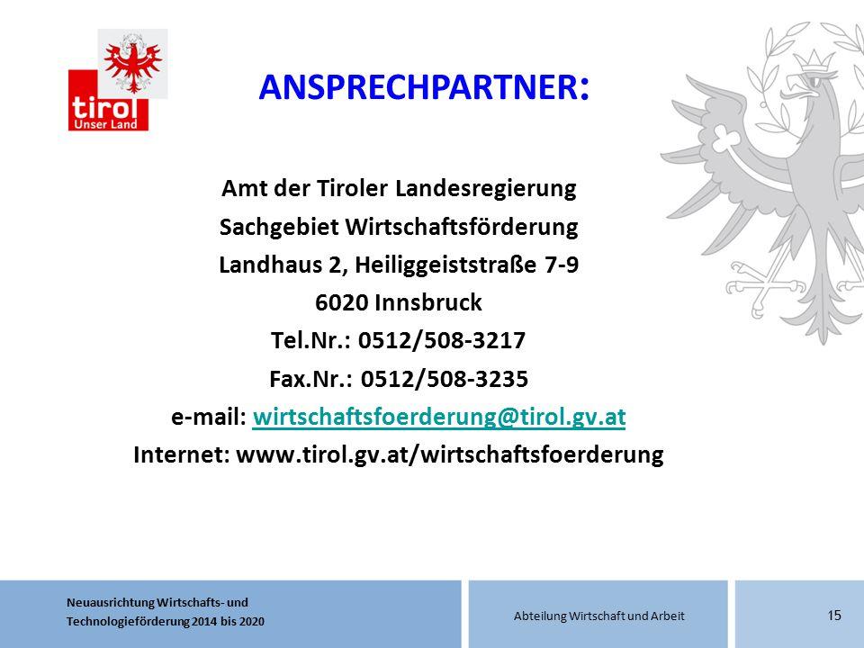 Neuausrichtung Wirtschafts- und Technologieförderung 2014 bis 2020 Abteilung Wirtschaft und Arbeit 15 Amt der Tiroler Landesregierung Sachgebiet Wirts