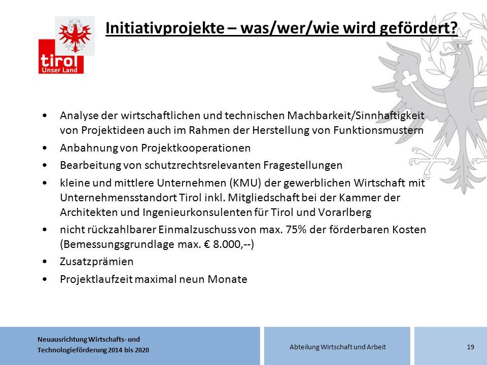 Neuausrichtung Wirtschafts- und Technologieförderung 2014 bis 2020 Abteilung Wirtschaft und Arbeit Initiativprojekte – was/wer/wie wird gefördert? Ana