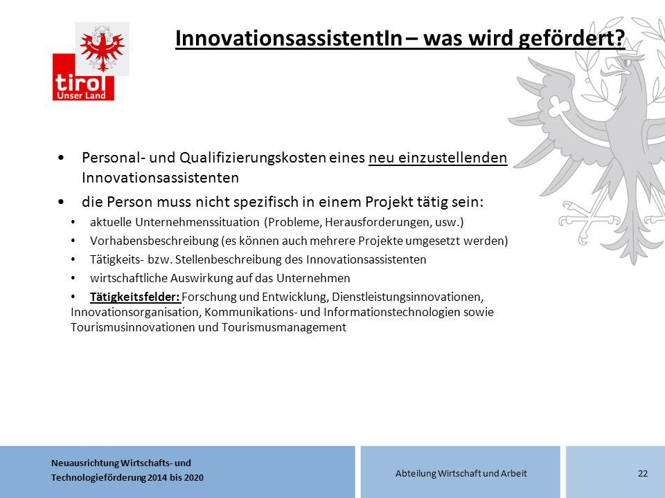 Neuausrichtung Wirtschafts- und Technologieförderung 2014 bis 2020 Abteilung Wirtschaft und Arbeit InnovationsassistentIn – was wird gefördert? Person