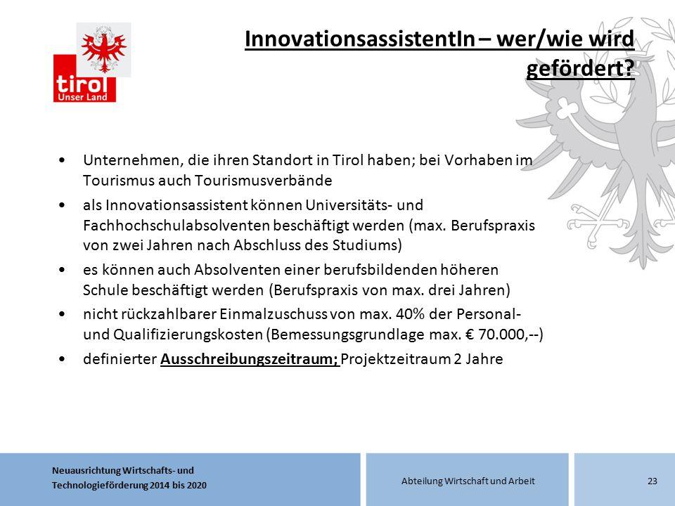 Neuausrichtung Wirtschafts- und Technologieförderung 2014 bis 2020 Abteilung Wirtschaft und Arbeit InnovationsassistentIn – wer/wie wird gefördert? Un