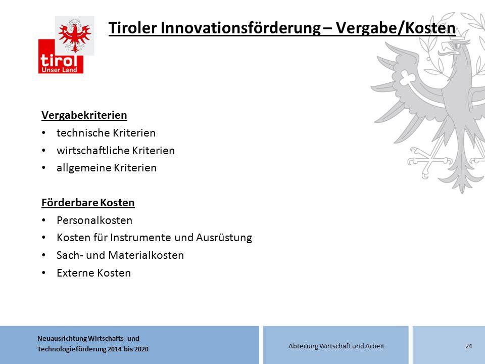 Neuausrichtung Wirtschafts- und Technologieförderung 2014 bis 2020 Abteilung Wirtschaft und Arbeit Tiroler Innovationsförderung – Vergabe/Kosten Verga