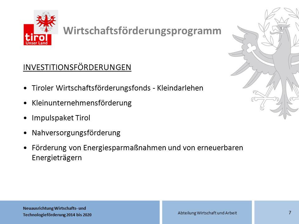 Neuausrichtung Wirtschafts- und Technologieförderung 2014 bis 2020 Abteilung Wirtschaft und Arbeit 7 INVESTITIONSFÖRDERUNGEN Tiroler Wirtschaftsförder