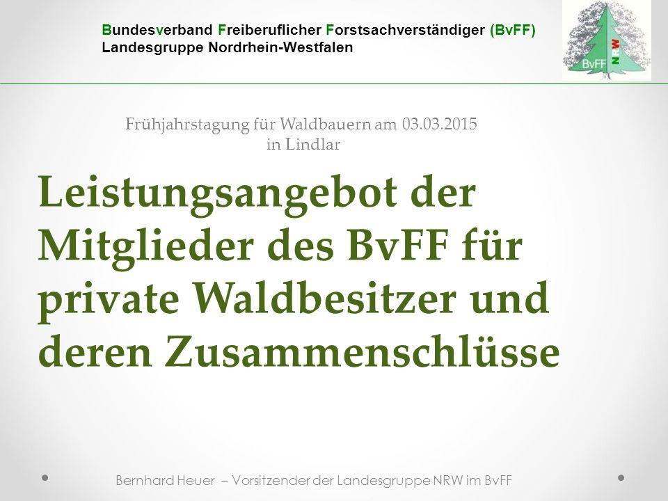 Bernhard Heuer – Vorsitzender der Landesgruppe NRW im BvFF Leistungsangebot der Mitglieder des BvFF für private Waldbesitzer und deren Zusammenschlüss