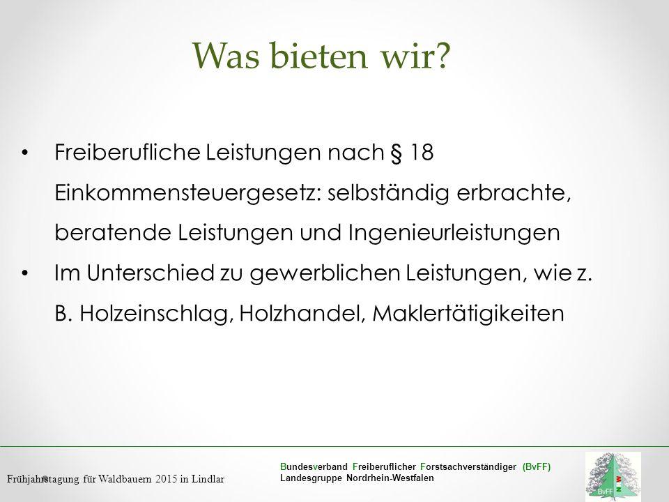 Bundesverband Freiberuflicher Forstsachverständiger (BvFF) Landesgruppe Nordrhein-Westfalen Frühjahrstagung für Waldbauern 2015 in Lindlar Was bieten