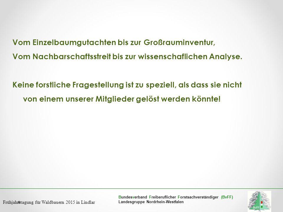 Bundesverband Freiberuflicher Forstsachverständiger (BvFF) Landesgruppe Nordrhein-Westfalen Frühjahrstagung für Waldbauern 2015 in Lindlar Vom Einzelb