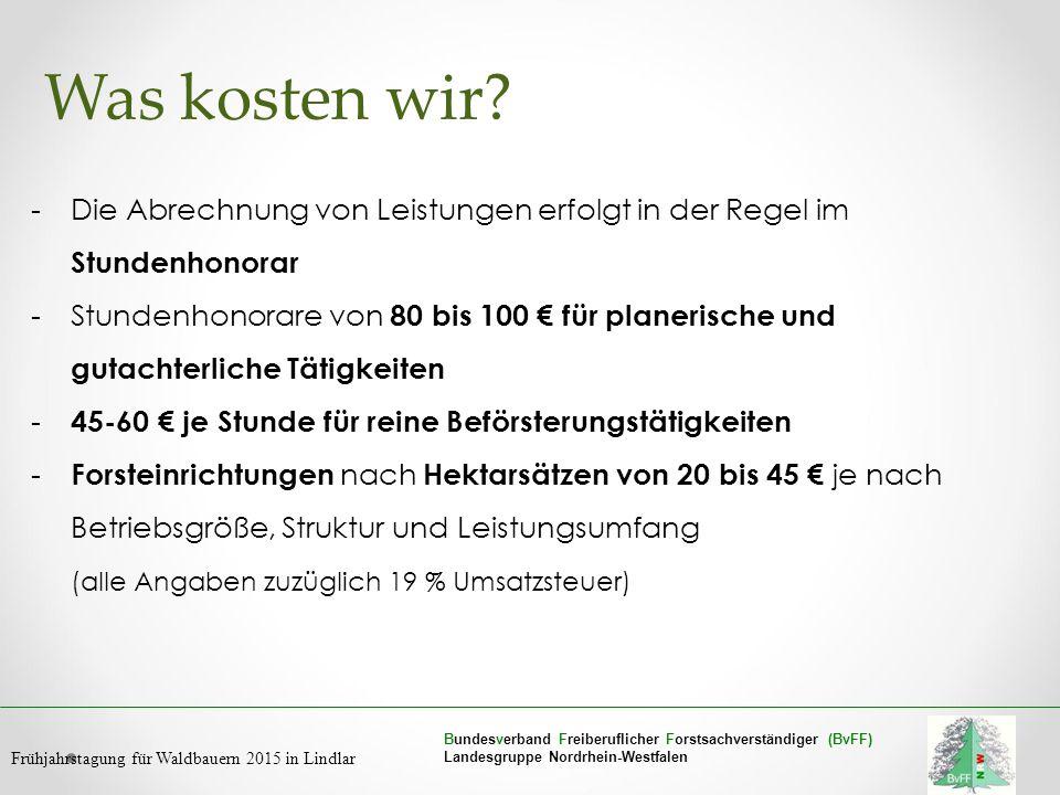Bundesverband Freiberuflicher Forstsachverständiger (BvFF) Landesgruppe Nordrhein-Westfalen Frühjahrstagung für Waldbauern 2015 in Lindlar Was kosten