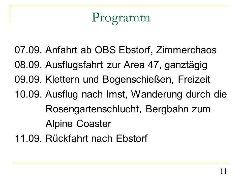 Programm 07.09. Anfahrt ab OBS Ebstorf, Zimmerchaos 08.09. Ausflugsfahrt zur Area 47, ganztägig 09.09. Klettern und Bogenschießen, Freizeit 10.09. Aus