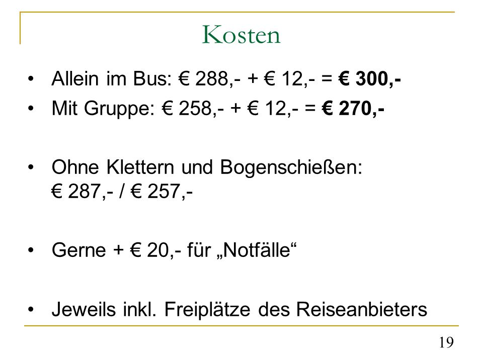 """Kosten Allein im Bus: € 288,- + € 12,- = € 300,- Mit Gruppe: € 258,- + € 12,- = € 270,- Ohne Klettern und Bogenschießen: € 287,- / € 257,- Gerne + € 20,- für """"Notfälle Jeweils inkl."""
