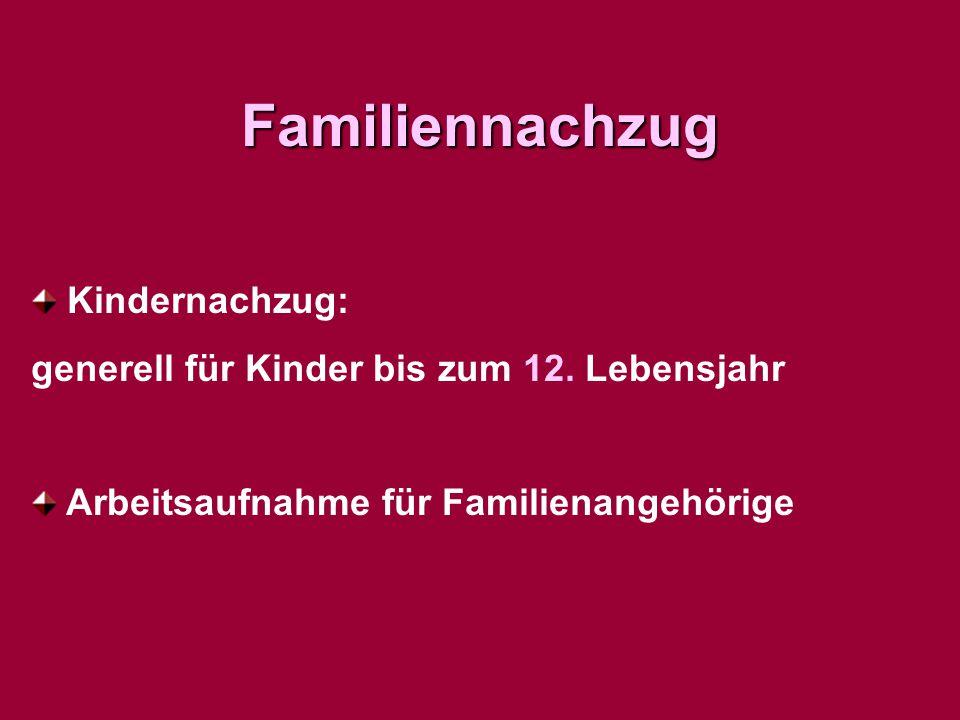 Familiennachzug Kindernachzug: generell für Kinder bis zum 12. Lebensjahr Arbeitsaufnahme für Familienangehörige