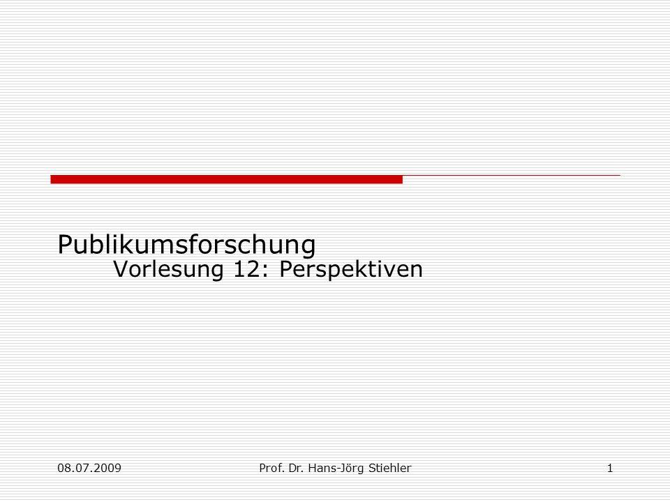 08.07.2009Prof. Dr. Hans-Jörg Stiehler1 Publikumsforschung Vorlesung 12: Perspektiven