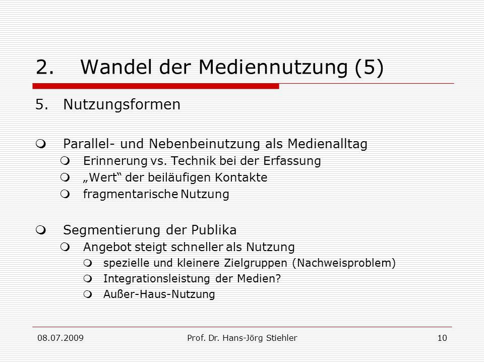 08.07.2009Prof. Dr. Hans-Jörg Stiehler10 2.Wandel der Mediennutzung (5) 5.Nutzungsformen  Parallel- und Nebenbeinutzung als Medienalltag  Erinnerung