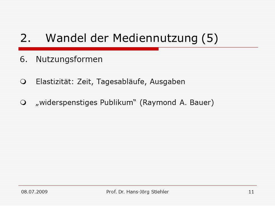 """08.07.2009Prof. Dr. Hans-Jörg Stiehler11 2.Wandel der Mediennutzung (5) 6.Nutzungsformen  Elastizität: Zeit, Tagesabläufe, Ausgaben  """"widerspenstige"""