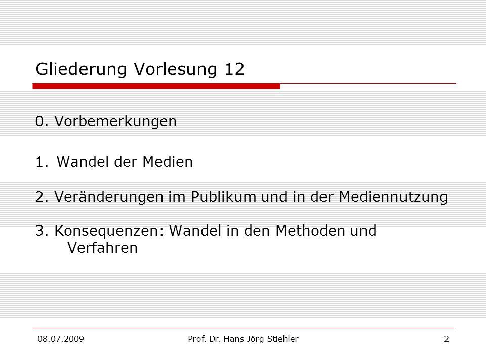 08.07.2009Prof. Dr. Hans-Jörg Stiehler2 Gliederung Vorlesung 12 0. Vorbemerkungen 1. Wandel der Medien 2. Veränderungen im Publikum und in der Medienn
