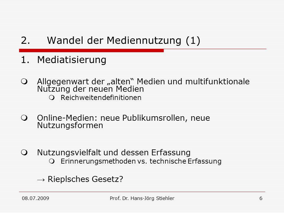 """08.07.2009Prof. Dr. Hans-Jörg Stiehler6 2.Wandel der Mediennutzung (1) 1.Mediatisierung  Allgegenwart der """"alten"""" Medien und multifunktionale Nutzung"""