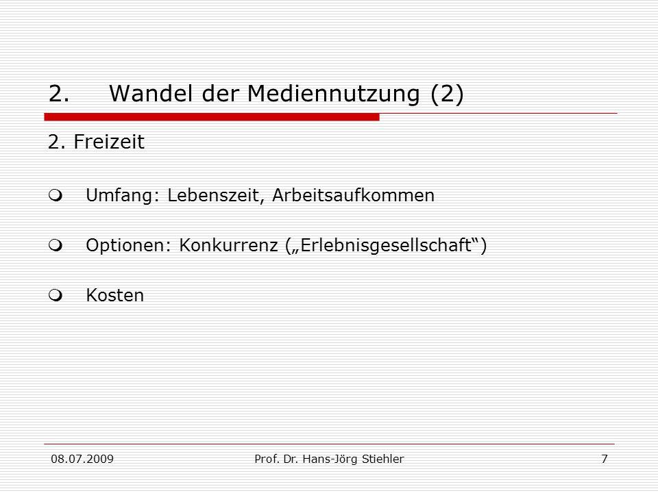 """08.07.2009Prof. Dr. Hans-Jörg Stiehler7 2.Wandel der Mediennutzung (2) 2. Freizeit  Umfang: Lebenszeit, Arbeitsaufkommen  Optionen: Konkurrenz (""""Erl"""