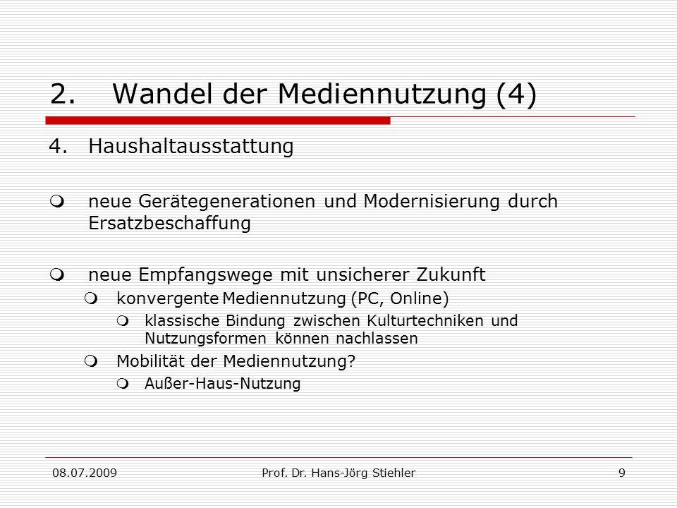 08.07.2009Prof. Dr. Hans-Jörg Stiehler9 2.Wandel der Mediennutzung (4) 4.Haushaltausstattung  neue Gerätegenerationen und Modernisierung durch Ersatz