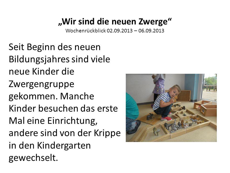 """""""Wir sind die neuen Zwerge Wochenrückblick 02.09.2013 – 06.09.2013 Seit Beginn des neuen Bildungsjahres sind viele neue Kinder die Zwergengruppe gekommen."""