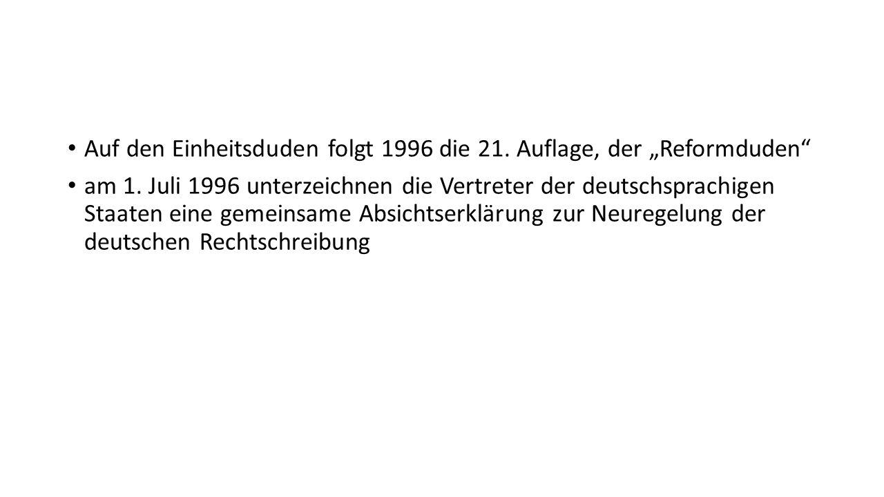 """Auf den Einheitsduden folgt 1996 die 21. Auflage, der """"Reformduden"""" am 1. Juli 1996 unterzeichnen die Vertreter der deutschsprachigen Staaten eine gem"""