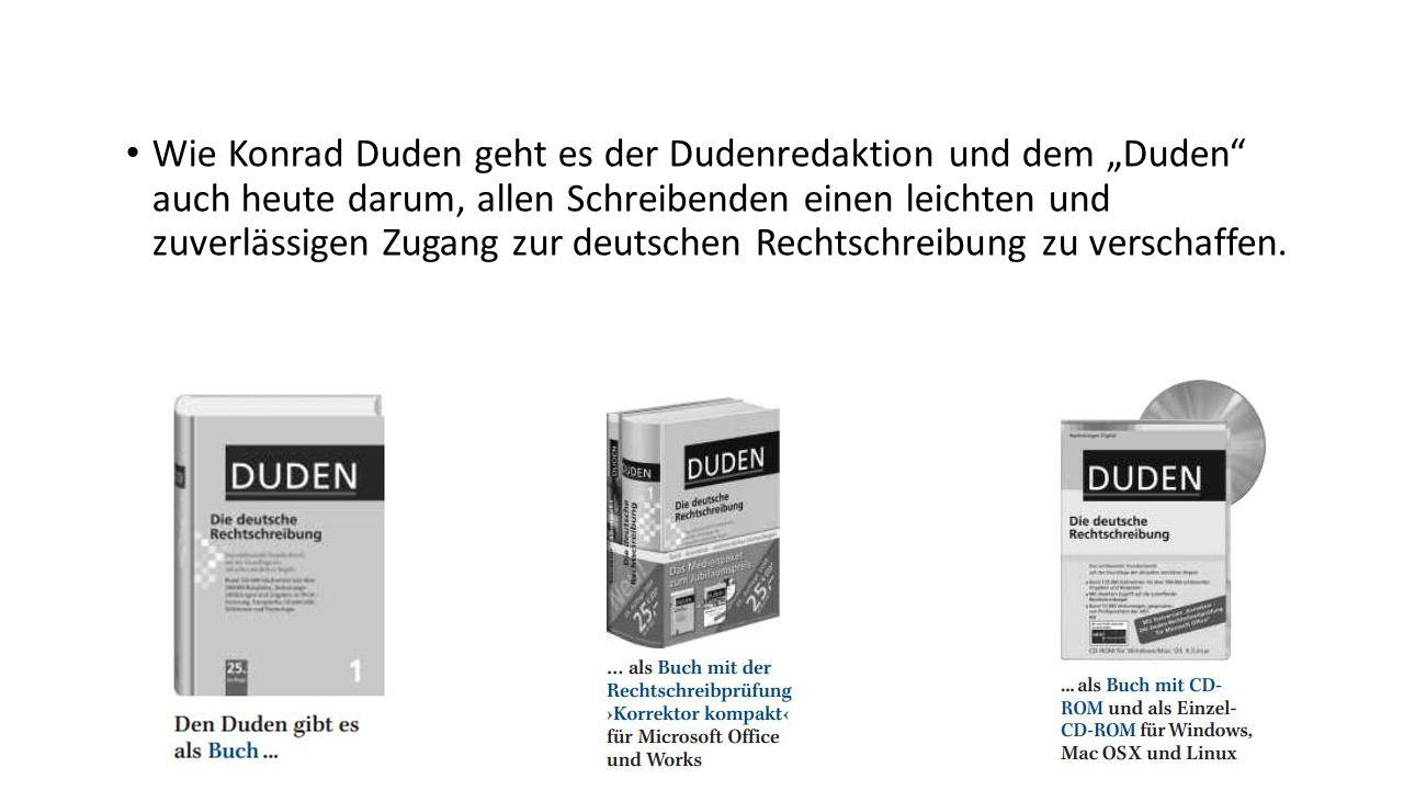 """Wie Konrad Duden geht es der Dudenredaktion und dem """"Duden"""" auch heute darum, allen Schreibenden einen leichten und zuverlässigen Zugang zur deutschen"""