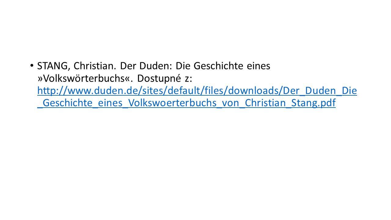 STANG, Christian. Der Duden: Die Geschichte eines »Volkswörterbuchs«. Dostupné z: http://www.duden.de/sites/default/files/downloads/Der_Duden_Die _Ges