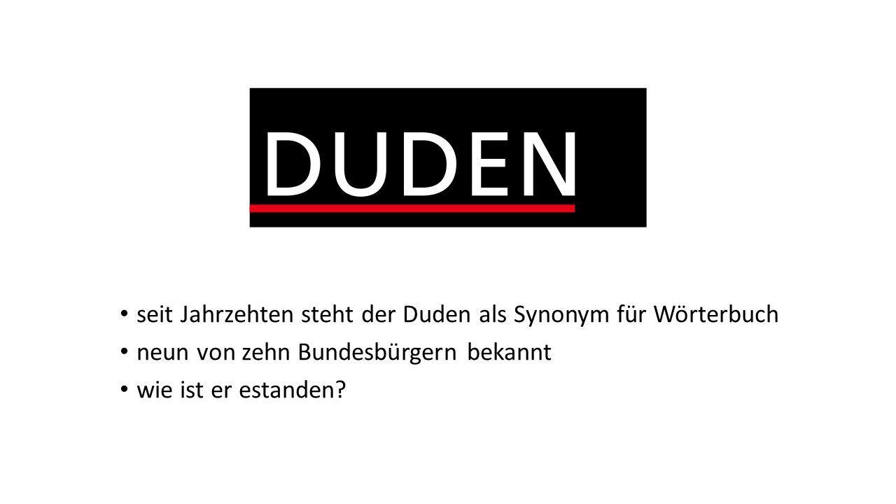 seit Jahrzehten steht der Duden als Synonym für Wörterbuch neun von zehn Bundesbürgern bekannt wie ist er estanden?