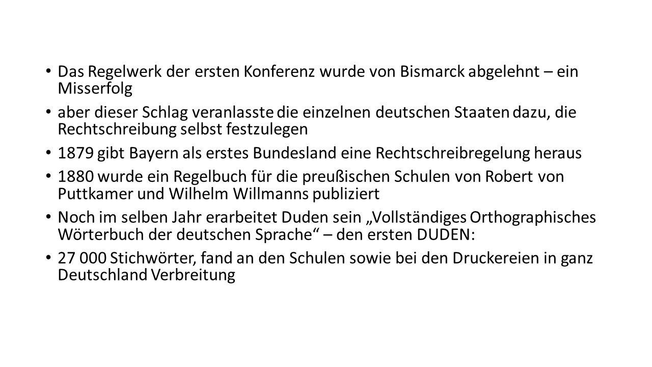 Das Regelwerk der ersten Konferenz wurde von Bismarck abgelehnt – ein Misserfolg aber dieser Schlag veranlasste die einzelnen deutschen Staaten dazu,