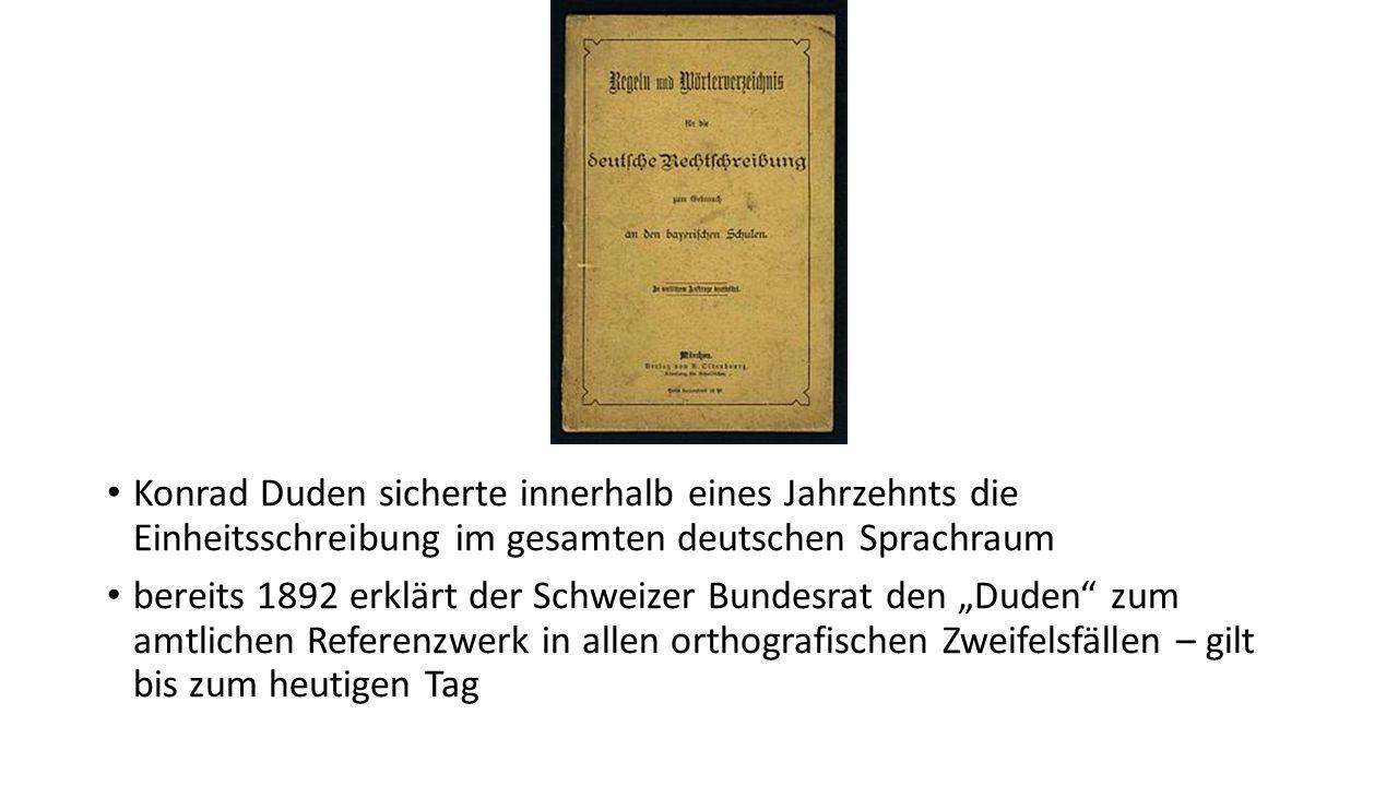Konrad Duden sicherte innerhalb eines Jahrzehnts die Einheitsschreibung im gesamten deutschen Sprachraum bereits 1892 erklärt der Schweizer Bundesrat