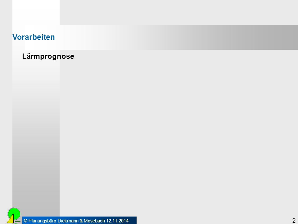 © Planungsbüro Diekmann & Mosebach 12.11.2014 2 Lärmprognose Vorarbeiten
