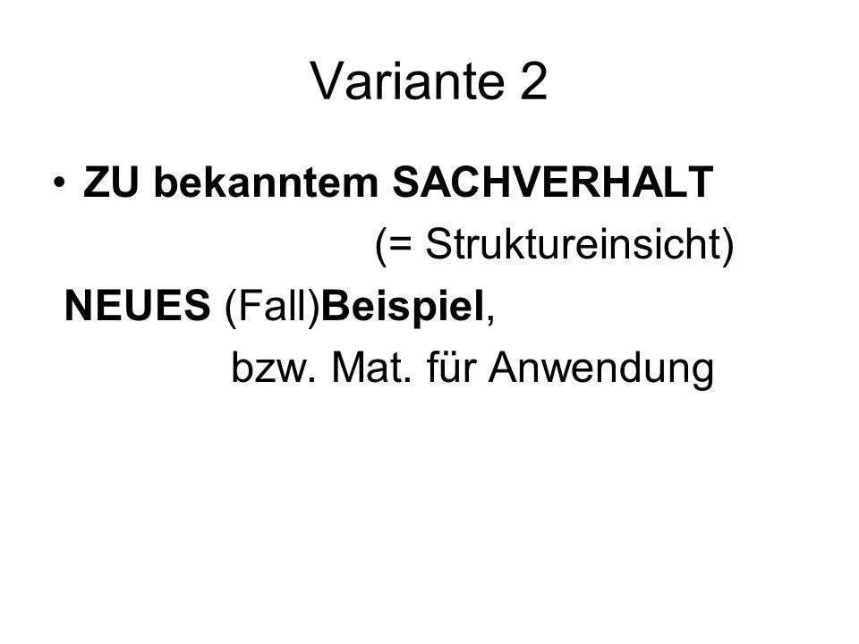 Variante 2 ZU bekanntem SACHVERHALT (= Struktureinsicht) NEUES (Fall)Beispiel, bzw.
