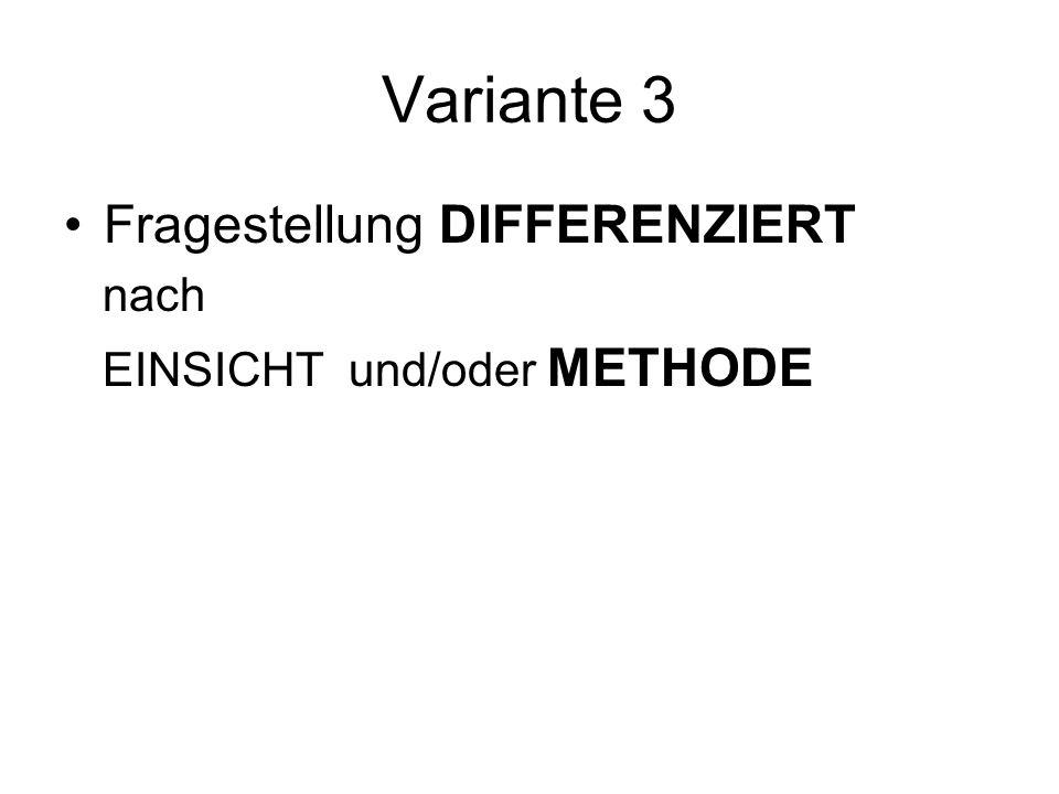 Variante 3 Fragestellung DIFFERENZIERT nach EINSICHT und/oder METHODE
