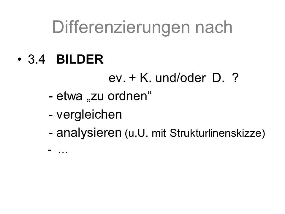 Differenzierungen nach 3.4 BILDER ev. + K. und/oder D.