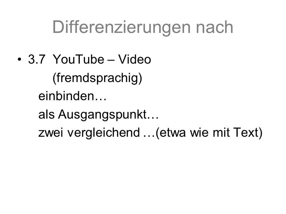 Differenzierungen nach 3.7 YouTube – Video (fremdsprachig) einbinden… als Ausgangspunkt… zwei vergleichend …(etwa wie mit Text)