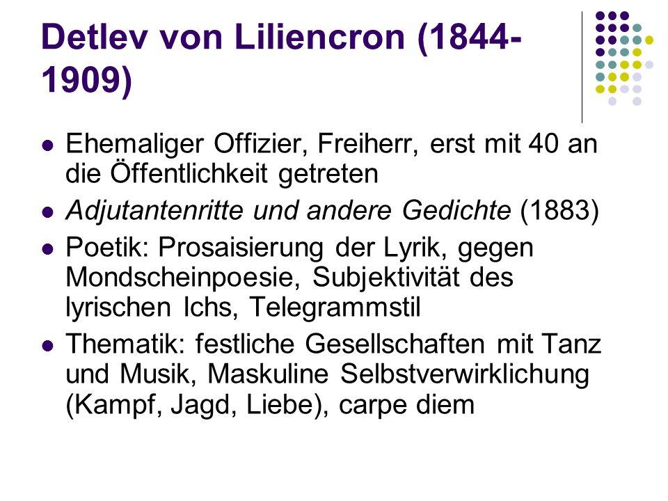 Detlev von Liliencron (1844- 1909) Ehemaliger Offizier, Freiherr, erst mit 40 an die Öffentlichkeit getreten Adjutantenritte und andere Gedichte (1883