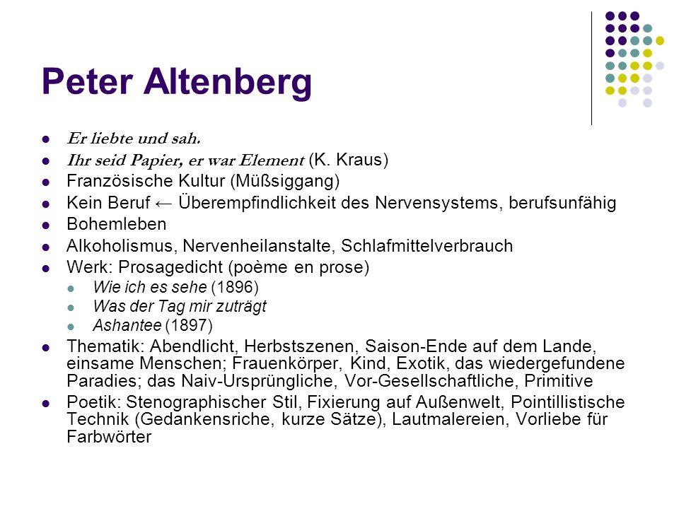 Peter Altenberg Er liebte und sah. Ihr seid Papier, er war Element (K. Kraus) Französische Kultur (Müßsiggang) Kein Beruf ← Überempfindlichkeit des Ne
