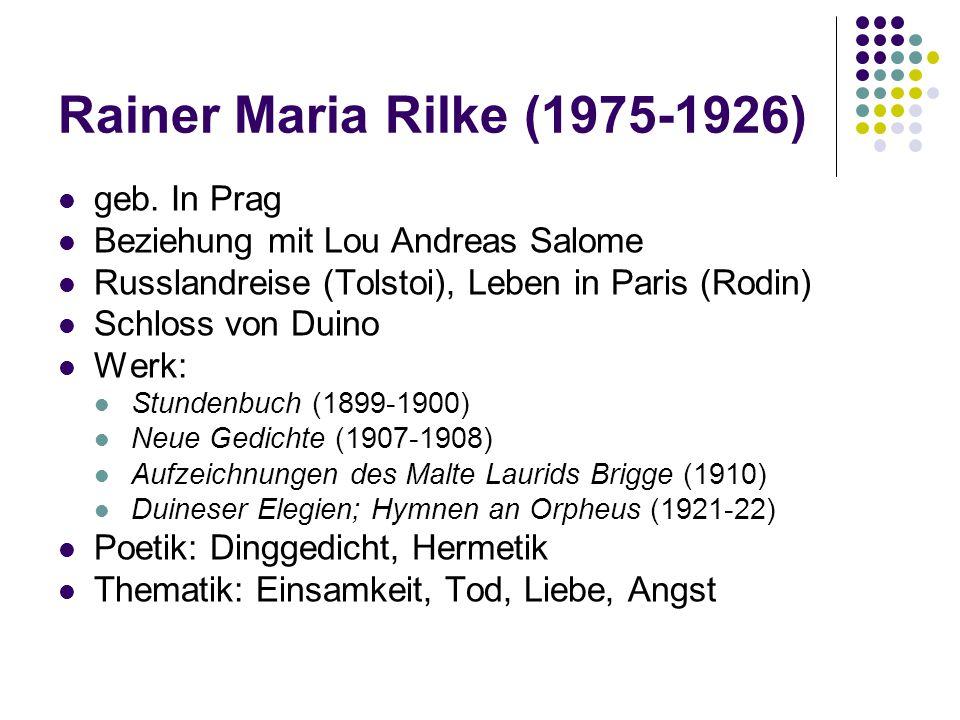 Rainer Maria Rilke (1975-1926) geb. In Prag Beziehung mit Lou Andreas Salome Russlandreise (Tolstoi), Leben in Paris (Rodin) Schloss von Duino Werk: S