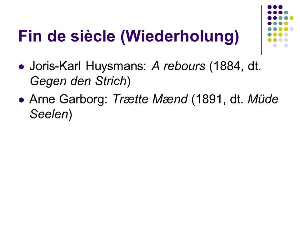 Fin de siècle (Wiederholung) Joris-Karl Huysmans: A rebours (1884, dt. Gegen den Strich) Arne Garborg: Trætte Mænd (1891, dt. Müde Seelen)