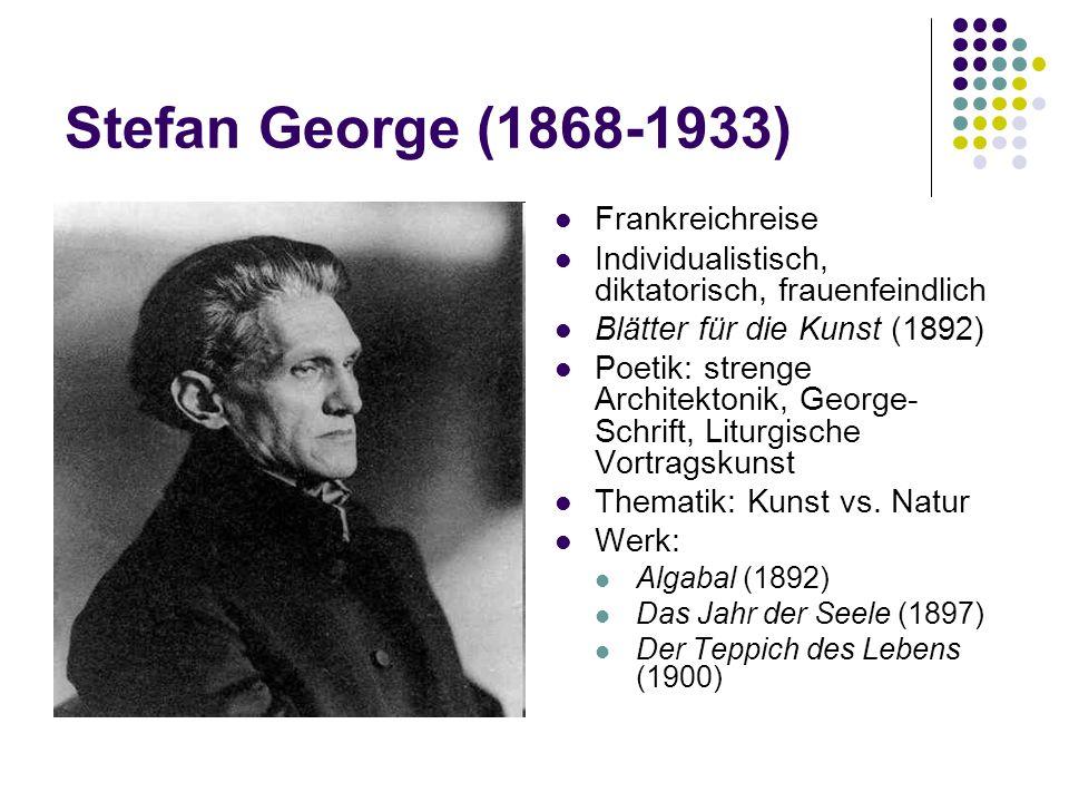 Stefan George (1868-1933) Frankreichreise Individualistisch, diktatorisch, frauenfeindlich Blätter für die Kunst (1892) Poetik: strenge Architektonik,