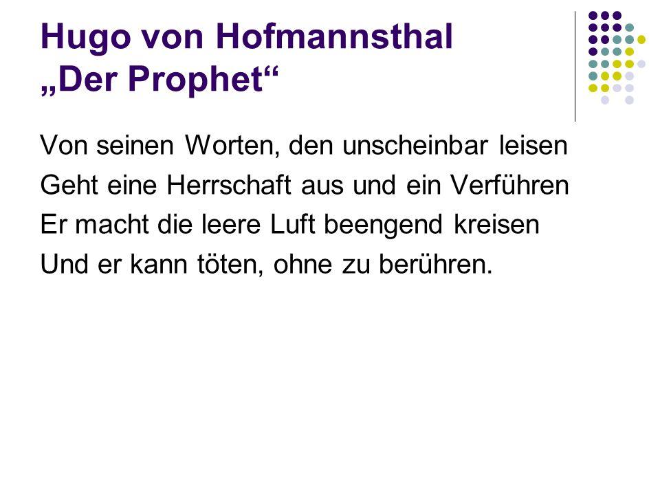 """Hugo von Hofmannsthal """"Der Prophet"""" Von seinen Worten, den unscheinbar leisen Geht eine Herrschaft aus und ein Verführen Er macht die leere Luft beeng"""