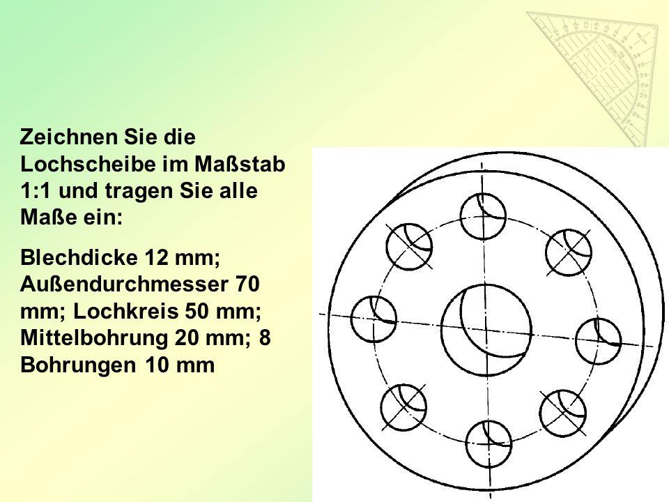 56 Zeichnen Sie die Lochscheibe im Maßstab 1:1 und tragen Sie alle Maße ein: Blechdicke 12 mm; Außendurchmesser 70 mm; Lochkreis 50 mm; Mittelbohrung