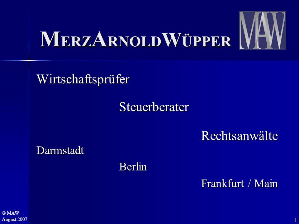© MAW August 2007 M ERZ A RNOLD W ÜPPER Wirtschaftsprüfer Steuerberater Rechtsanwälte Darmstadt Berlin Frankfurt / Main 1