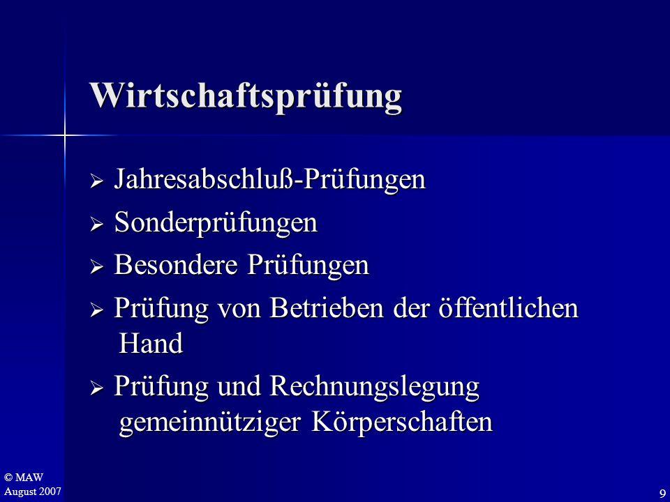 © MAW August 2007 Wirtschaftsprüfung  J ahresabschluß-Prüfungen  S onderprüfungen  B esondere Prüfungen  P rüfung von Betrieben der öffentlichen H