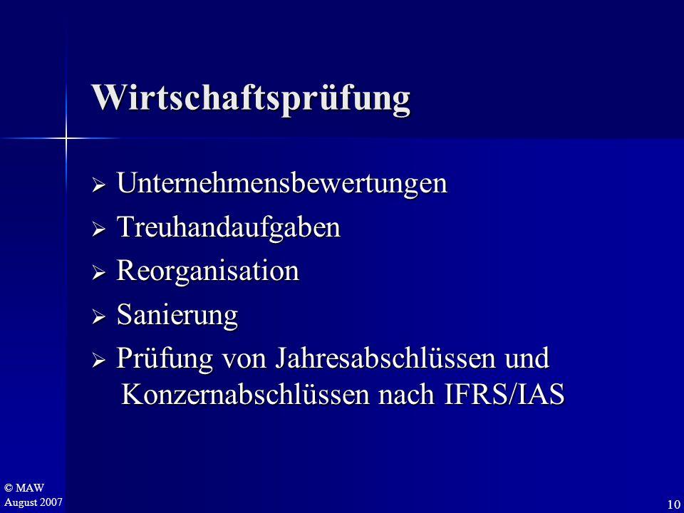© MAW August 2007 Wirtschaftsprüfung  U nternehmensbewertungen  T reuhandaufgaben  R eorganisation  S anierung  P rüfung von Jahresabschlüssen un