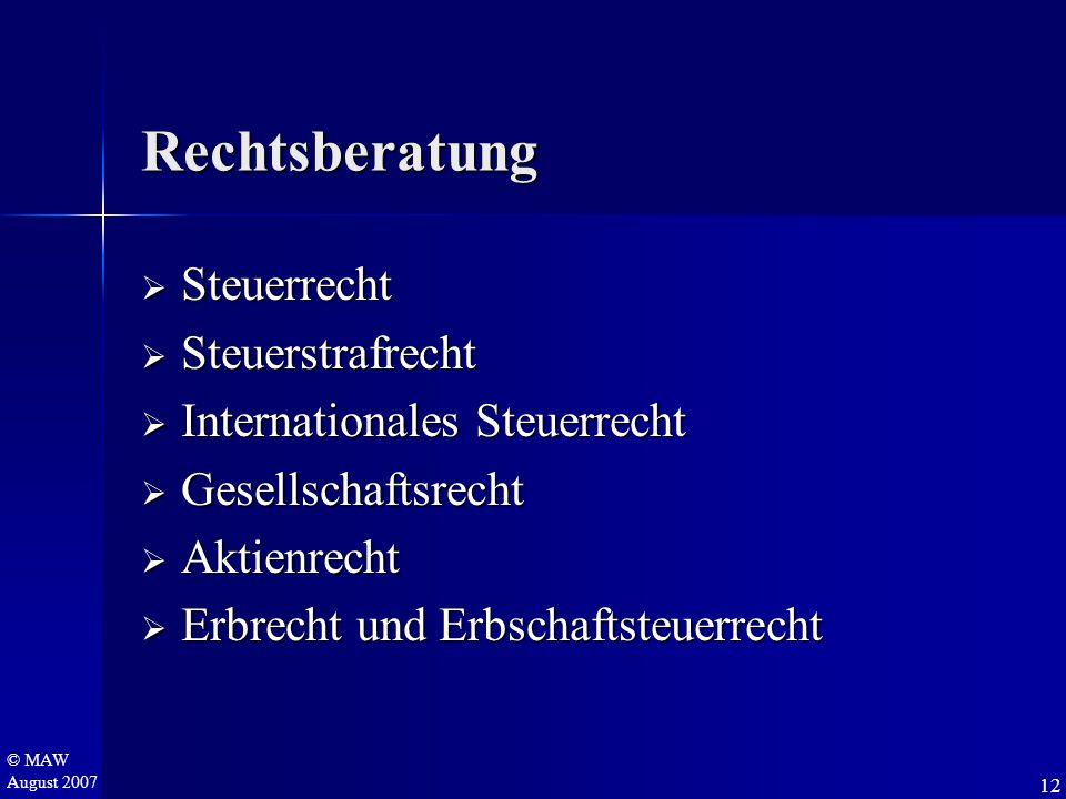 © MAW August 2007 Rechtsberatung  Steuerrecht  Steuerstrafrecht  Internationales Steuerrecht  Gesellschaftsrecht  Aktienrecht  Erbrecht und Erbs