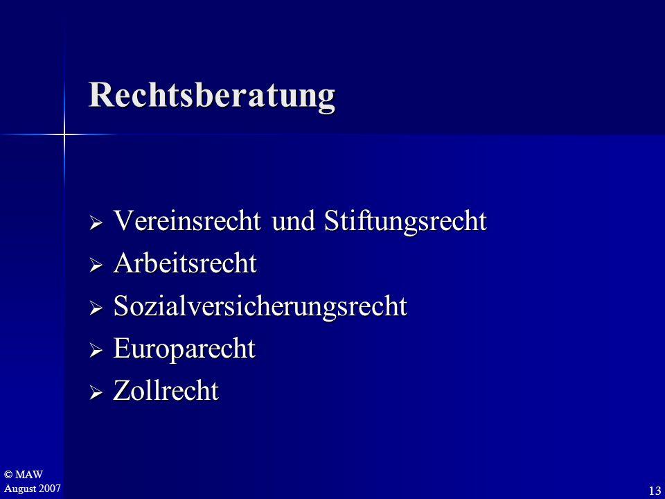 © MAW August 2007 Rechtsberatung  Vereinsrecht und Stiftungsrecht  Arbeitsrecht  Sozialversicherungsrecht  Europarecht  Zollrecht 13