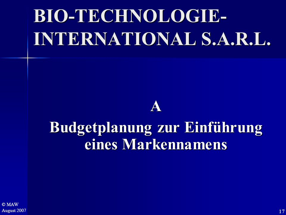 BIO-TECHNOLOGIE- INTERNATIONAL S.A.R.L. A Budgetplanung zur Einführung eines Markennamens 17