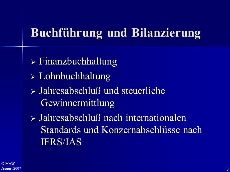 © MAW August 2007 Buchführung und Bilanzierung  F inanzbuchhaltung  L ohnbuchhaltung  J ahresabschluß und steuerliche Gewinnermittlung ahresabschluß nach internationalen Standards und Konzernabschlüsse nach IFRS/IAS 8