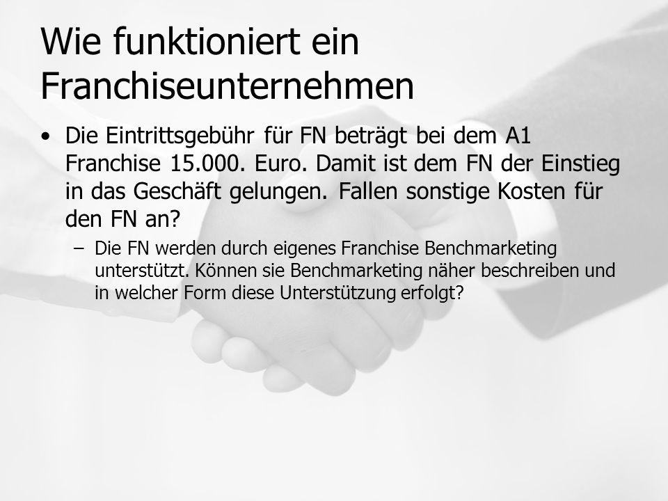 Wie funktioniert ein Franchiseunternehmen Die Eintrittsgebühr für FN beträgt bei dem A1 Franchise 15.000.