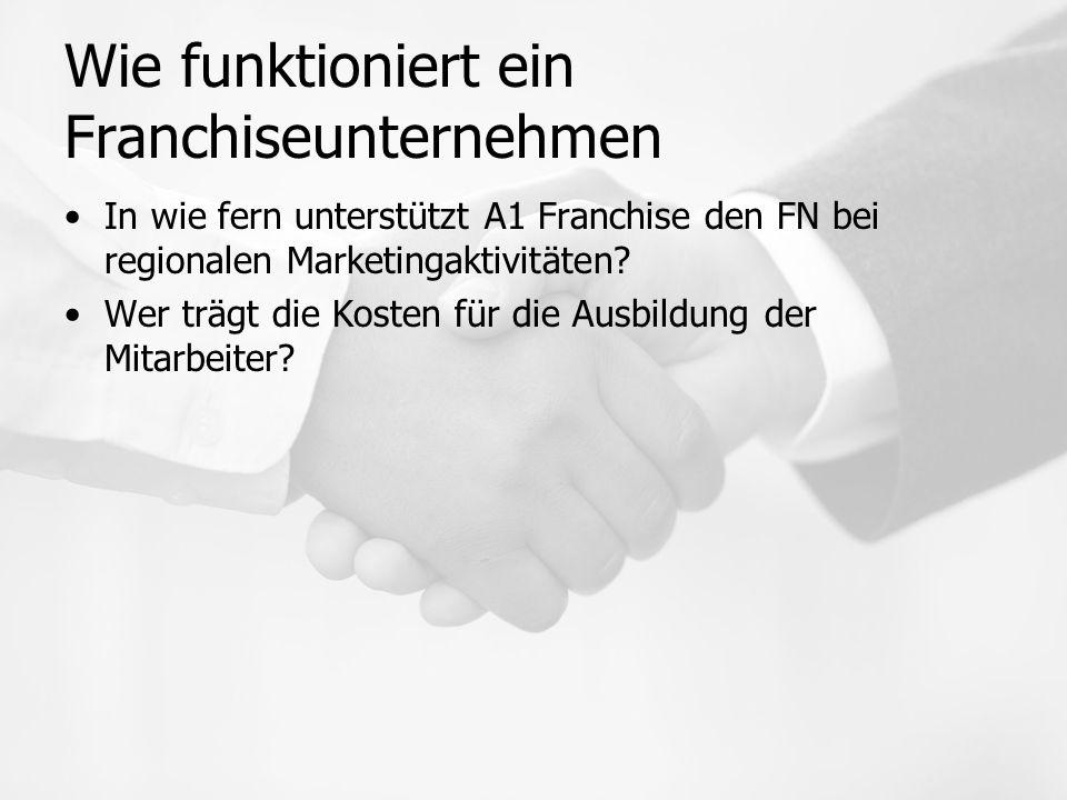 Wie funktioniert ein Franchiseunternehmen In wie fern unterstützt A1 Franchise den FN bei regionalen Marketingaktivitäten.