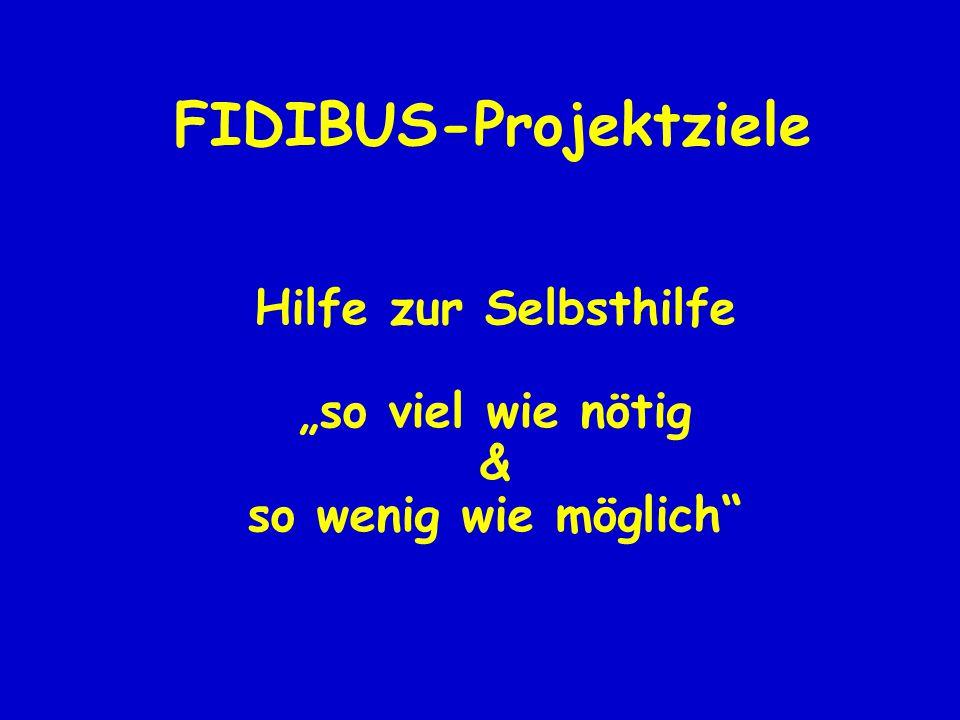 """FIDIBUS-Projektziele Hilfe zur Selbsthilfe """"so viel wie nötig & so wenig wie möglich"""