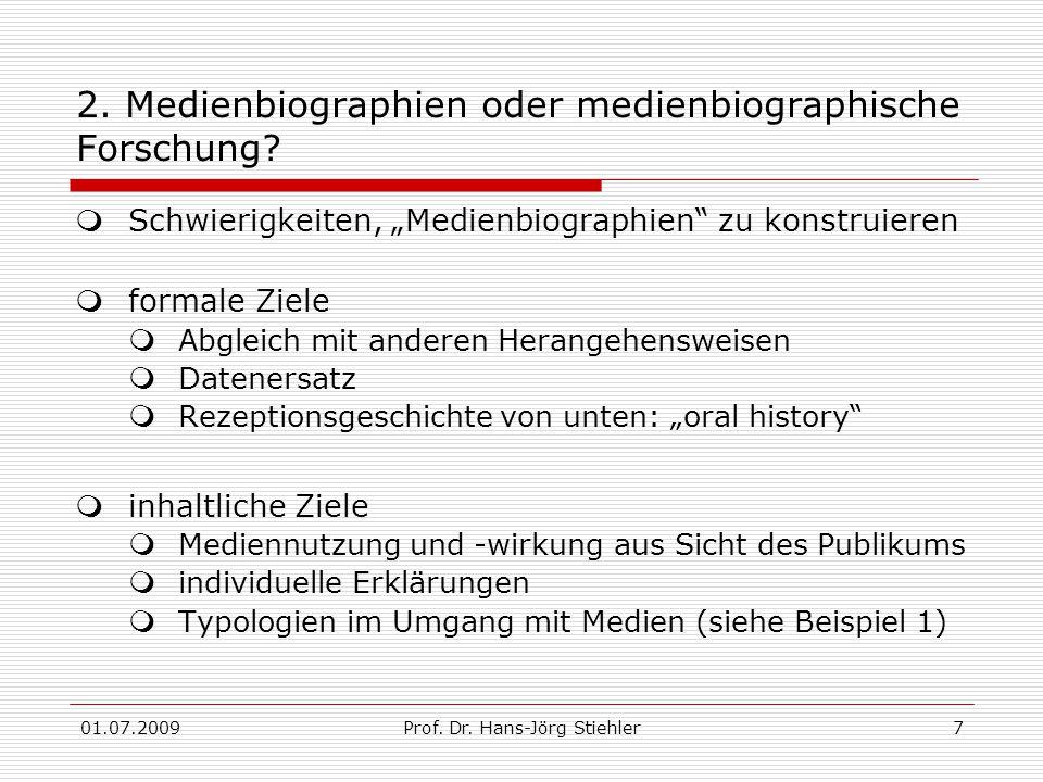 01.07.2009Prof. Dr. Hans-Jörg Stiehler7 2. Medienbiographien oder medienbiographische Forschung.